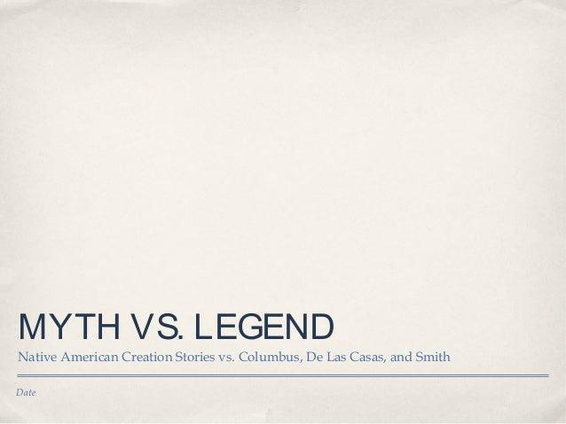 Date MYTH VS. LEGEND Native American Creation Stories vs. Columbus, De Las Casas, and Smith