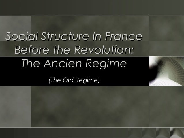 Social Structure In FranceSocial Structure In France Before the Revolution:Before the Revolution: The Ancien RegimeThe Anc...