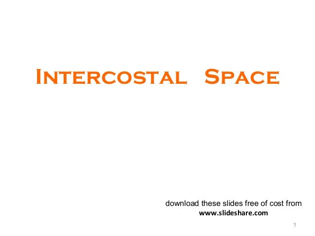 Intercostal Space 1 download these slides free of cost from www.slideshare.com