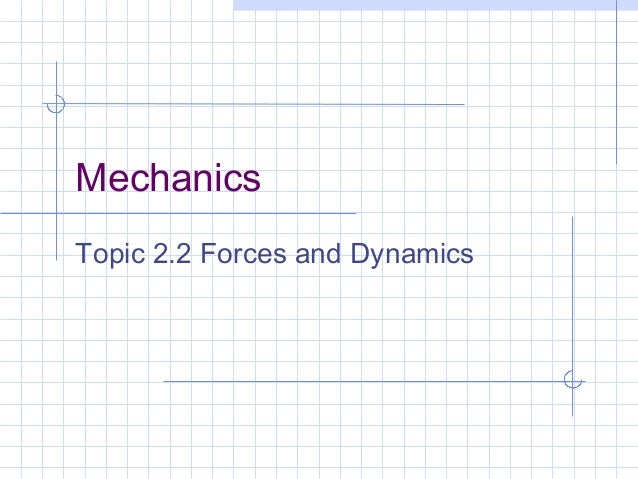Mechanics Topic 2.2 Forces and Dynamics