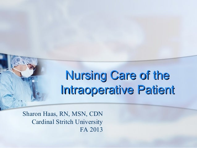 Nursing Care of theNursing Care of the Intraoperative PatientIntraoperative Patient Sharon Haas, RN, MSN, CDN Cardinal Str...