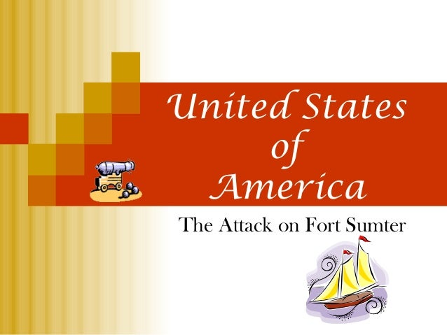 Secession Begins United States of America The Attack on Fort Sumter