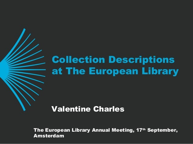 Collection Descriptions at The European Library Valentine Charles The European Library Annual Meeting, 17th September, Ams...