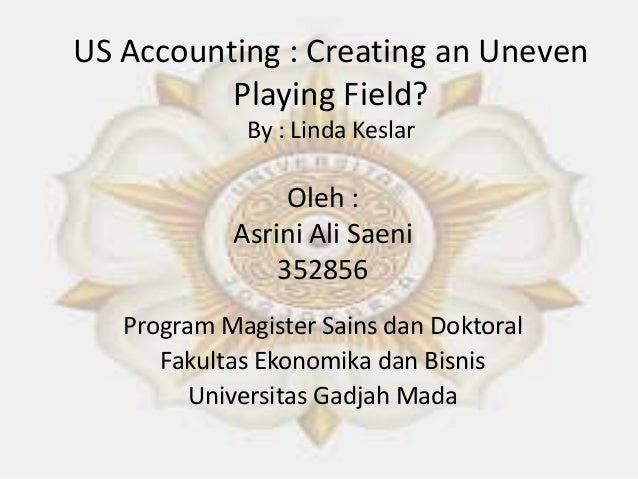 US Accounting : Creating an Uneven Playing Field? By : Linda Keslar Oleh : Asrini Ali Saeni 352856 Program Magister Sains ...