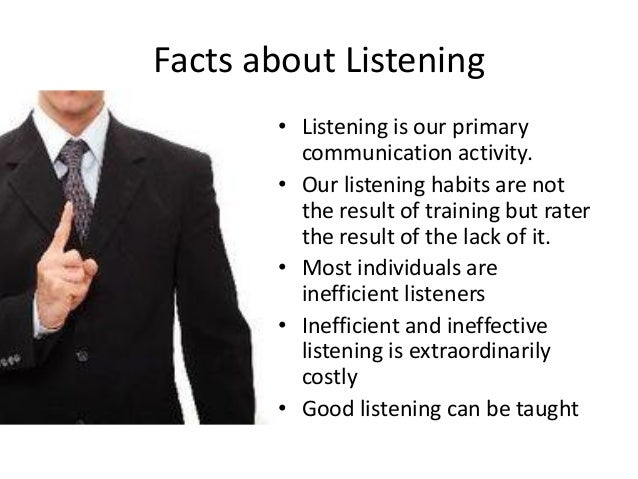 Facts about Listening continued • Listening: Learned first, Used most (45%), Taught least. • Speaking: Learned second, Use...