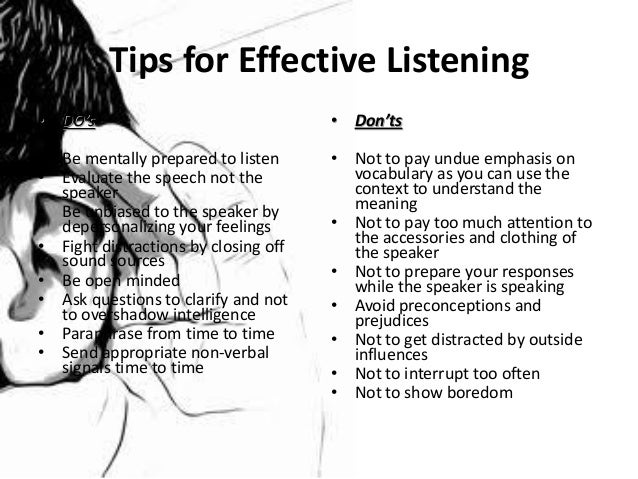 • Work at listening. The Poor Listener: Shows no energy output, fakes attention The Good Listener: Works hard; exhibits al...