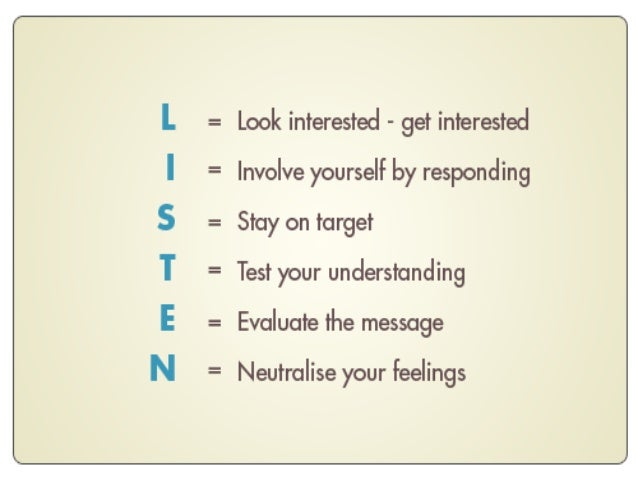 Listening builds stronger relationships …creates a desire to cooperate among people because they feel accepted and acknowl...