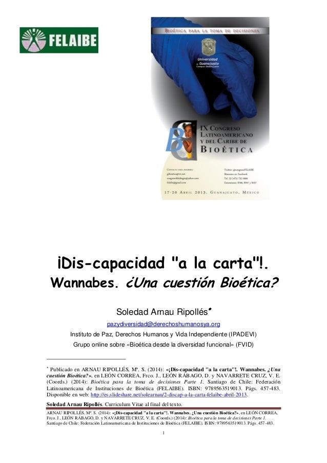 """ARNAU RIPOLLÉS, Mª. S. (2014): «¡Dis-capacidad """"a la carta""""!. Wannabes. ¿Una cuestión Bioética?», en LEÓN CORREA, Frco. J...."""