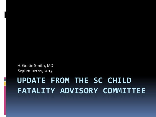 UPDATE FROM THE SC CHILD FATALITY ADVISORY COMMITTEE H. Gratin Smith, MD September 11, 2013