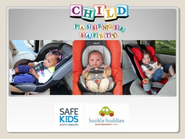Welcome!Welcome! Outline ◦ SC State Law ◦ AAP and NHTSA Recommendations ◦ Child Passenger Safety Specifics Please silence...