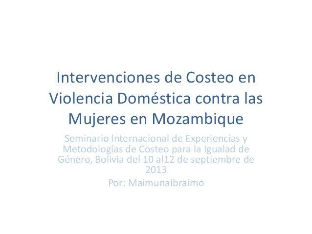 Intervenciones de Costeo en Violencia Doméstica contra las Mujeres en Mozambique Seminario Internacional de Experiencias y...