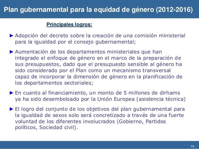 10 ► Adopción del decreto sobre la creación de una comisión ministerial para la igualdad por el consejo gubernamental; ► A...