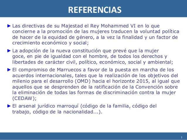 1 REFERENCIAS ► Las directivas de su Majestad el Rey Mohammed VI en lo que concierne a la promoción de las mujeres traduce...