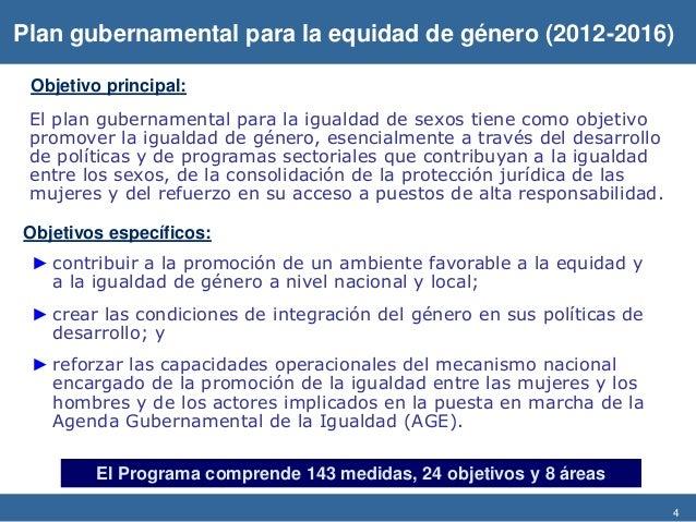 4 Plan gubernamental para la equidad de género (2012-2016) El plan gubernamental para la igualdad de sexos tiene como obje...