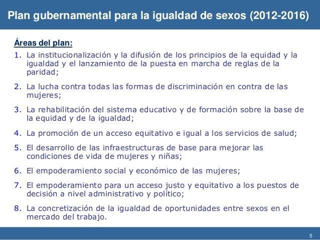 5 Áreas del plan: 1. La institucionalización y la difusión de los principios de la equidad y la igualdad y el lanzamiento ...