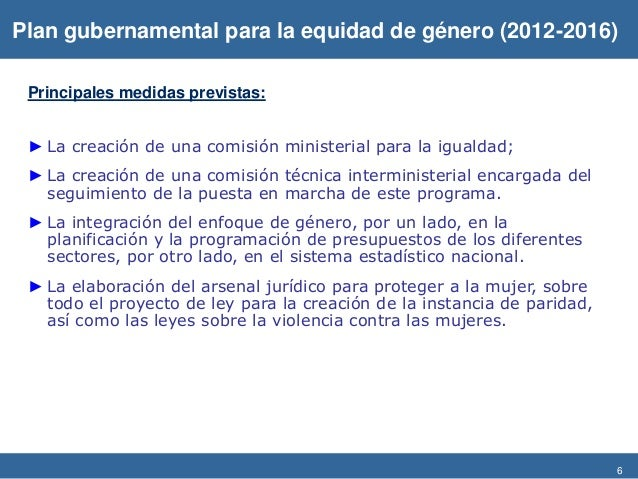 6 Principales medidas previstas: ► La creación de una comisión ministerial para la igualdad; ► La creación de una comisión...