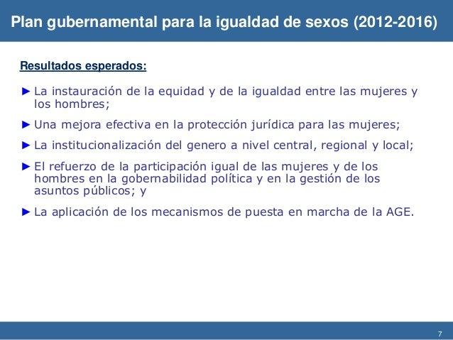 7 Resultados esperados: ► La instauración de la equidad y de la igualdad entre las mujeres y los hombres; ► Una mejora efe...