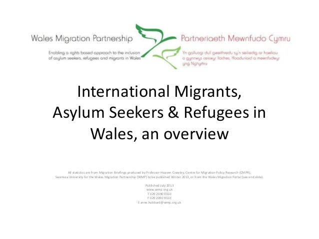 International Migrants, Asylum Seekers & Refugees in Wales, an overview All statistics are from Migration Briefings produc...