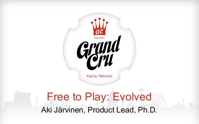 Free to Play: Evolved Aki Järvinen, Product Lead, Ph.D.