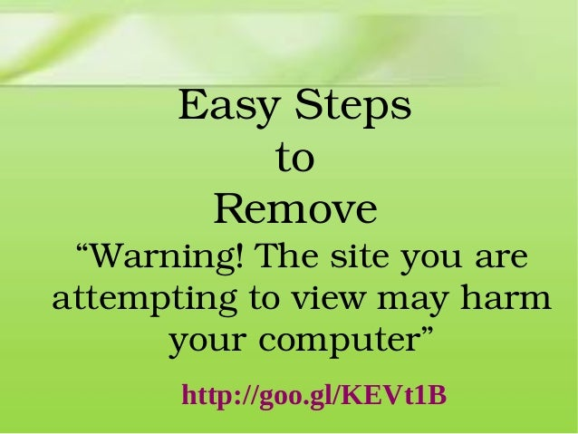 """EasySteps to Remove """"Warning!Thesiteyouare attemptingtoviewmayharm yourcomputer""""  http://goo.gl/KEVt1B"""