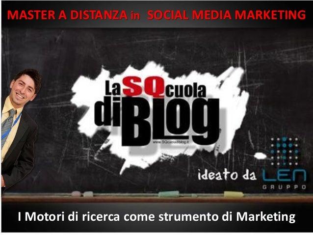 19/03/2013 1 www.gruppolen.it MASTER A DISTANZA in SOCIAL MEDIA MARKETING I Motori di ricerca come strumento di Marketing