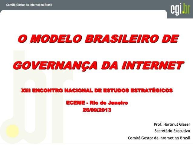 O MODELO BRASILEIRO DE GOVERNANÇA DA INTERNET XIII ENCONTRO NACIONAL DE ESTUDOS ESTRATÉGICOS ECEME - Rio de Janeiro 26/09/...