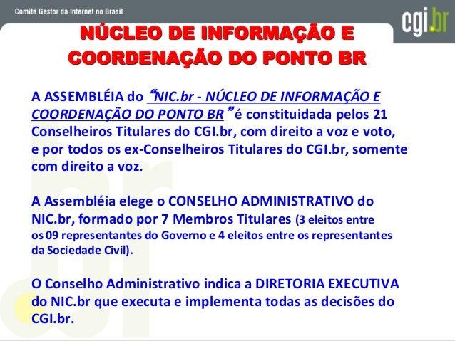 NÚCLEO DE INFORMAÇÃO E COORDENAÇÃO DO PONTO BR Brazilian Internet Steering Committee Brazilian Network Information Centre