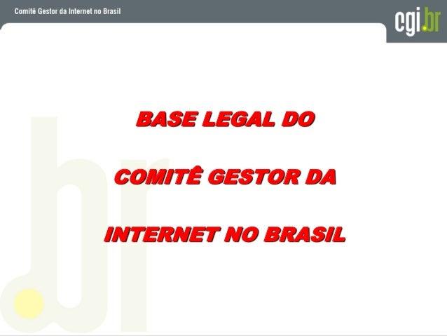 CGI.br foi criado pela Portaria Interministerial Nº 147 de 31/05/1995 Portaria foi posteriormente confirmada pelo Decreto ...
