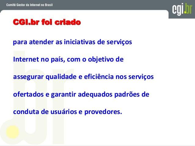 • coordenar o registro de nomes de domínio usando <.br> e a alocação de endereços IPs e ASNs; • recomendar procedimentos, ...