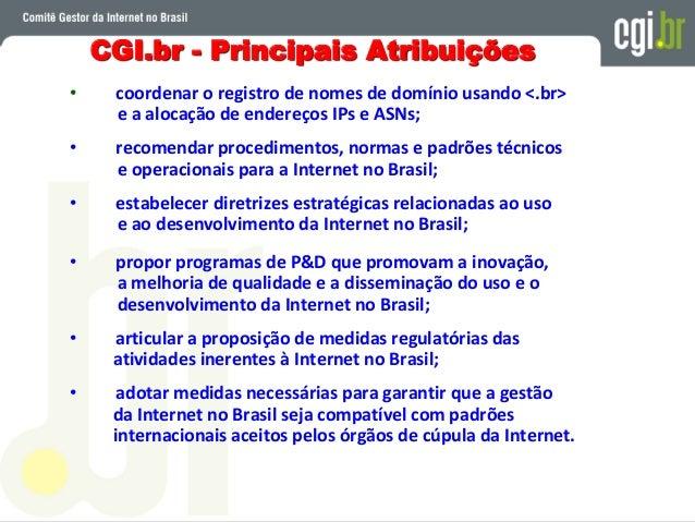Princípios Básicos do Modêlo de Governança Brasileiro • Participação MULTILATERAL – Os 4 setores da sociedade brasileira e...