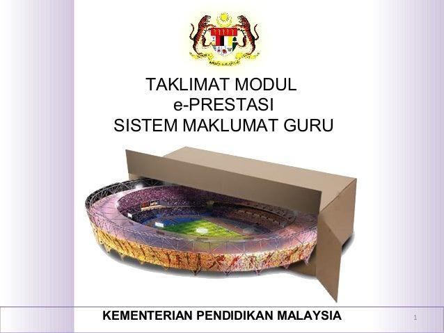 TAKLIMAT MODUL e-PRESTASI SISTEM MAKLUMAT GURU KEMENTERIAN PENDIDIKAN MALAYSIA 1