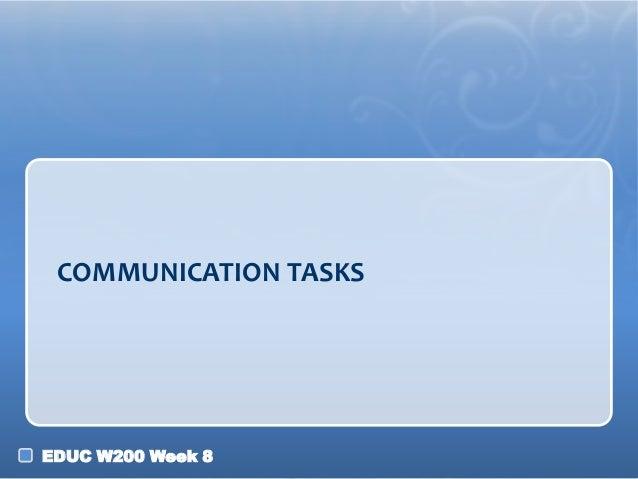 COMMUNICATION TASKS  EDUC W200 Week 8