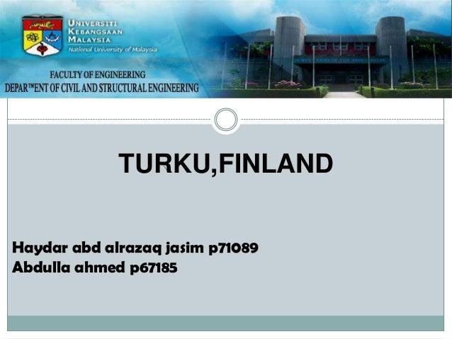 TURKU,FINLAND Haydar abd alrazaq jasim p71089 Abdulla ahmed p67185
