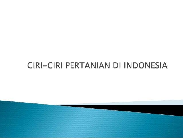 1. Pertanian tropika   Sebagian besar daerah di Indonesia berada di dekat katulistiwa yang berarti merupakan daerah tropi...