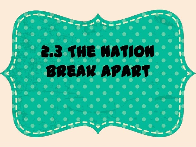 2.3 The Nation Break Apart