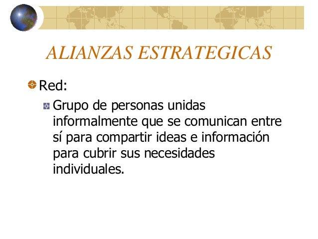 ALIANZAS ESTRATEGICAS Red: Grupo de personas unidas informalmente que se comunican entre sí para compartir ideas e informa...