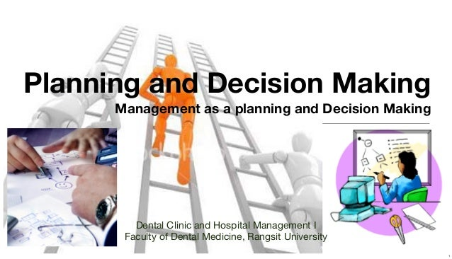 Planning and Decision Making Management as a planning and Decision Making  Dental Clinic and Hospital Management I Faculty...