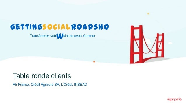 gettingsocialroadsho Transformez votre Business avec Yammer w  Table ronde clients Air France, Crédit Agricole SA, L'Oréal...