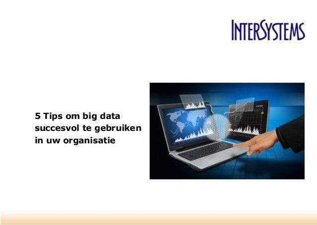 5 Tips om big data succesvol te gebruiken in uw organisatie