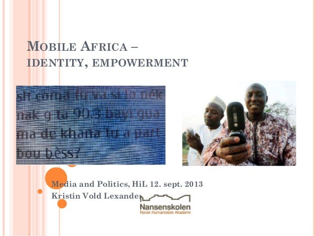 MOBILE AFRICA – IDENTITY, EMPOWERMENT  Media and Politics, HiL 12. sept. 2013  Kristin Vold Lexander