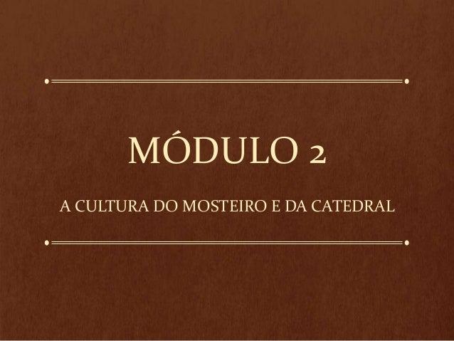 MÓDULO 2 A CULTURA DO MOSTEIRO E DA CATEDRAL