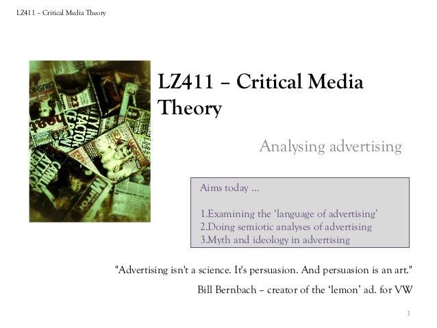 LZ411 – Critical Media Theory  LZ411 – Critical Media Theory Analysing advertising Aims today … 1.Examining the 'language ...