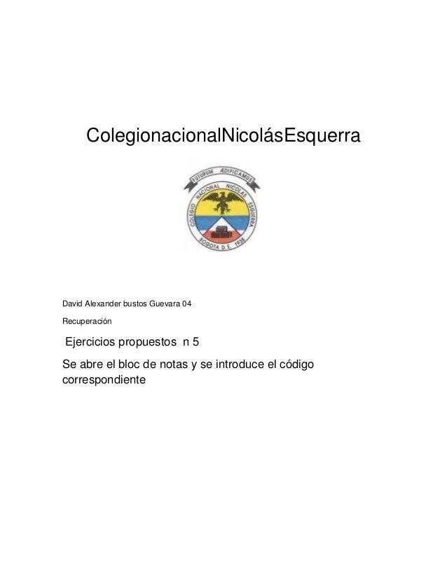 ColegionacionalNicolásEsquerra  David Alexander bustos Guevara 04 Recuperación  Ejercicios propuestos n 5 Se abre el bloc ...