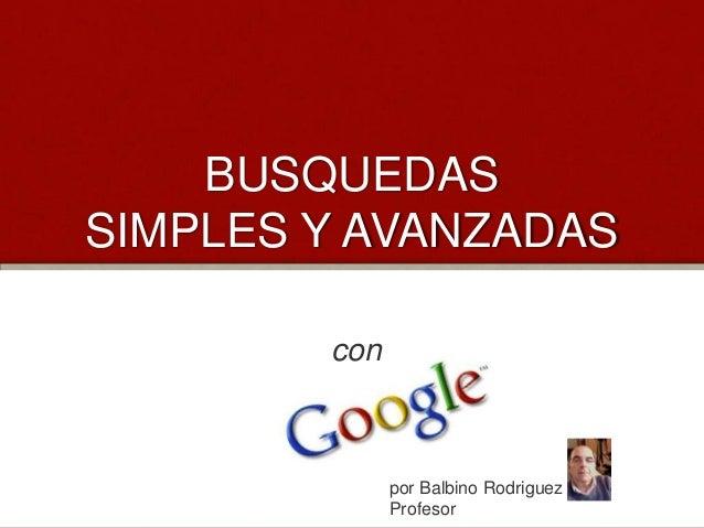 BUSQUEDAS SIMPLES Y AVANZADAS con  por Balbino Rodriguez Profesor