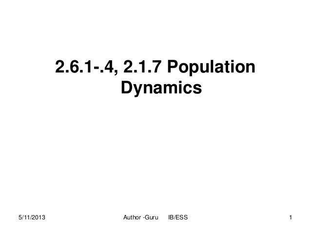 2.6.1-.4, 2.1.7 Population Dynamics  5/11/2013  Author -Guru  IB/ESS  1