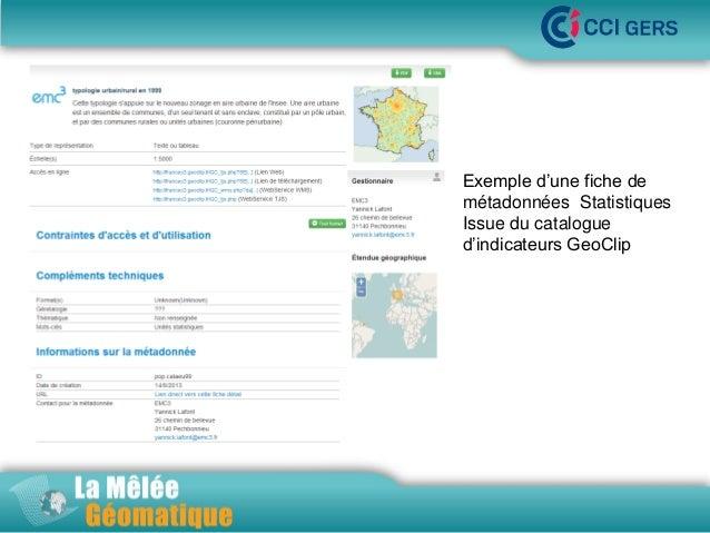•La Mêlée Géomatique Exemple d'une fiche de métadonnées Statistiques Issue du catalogue d'indicateurs GeoClip  •Jeudi 14 n...