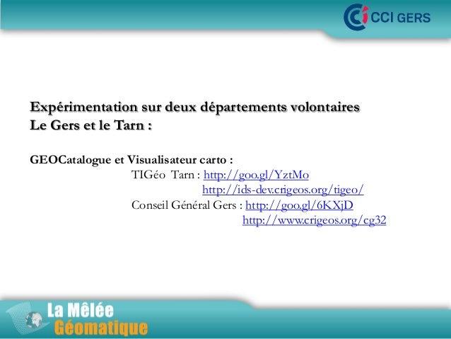 •La Mêlée Géomatique Expérimentation sur deux départements volontaires Le Gers et le Tarn : GEOCatalogue et Visualisateur ...