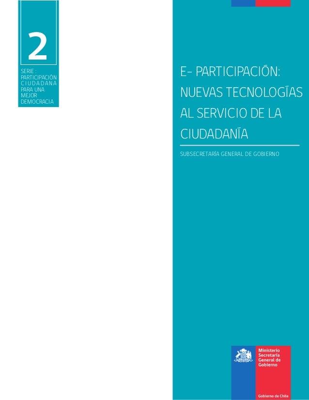 2  SERIE : PARTICIPACIÓN CIUDADANA PARA UNA MEJOR DEMOCRACIA  E- PARTICIPACIÓN: NUEVAS TECNOLOGÍAS AL SERVICIO DE LA CIUDA...