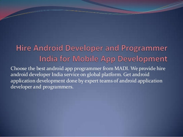 Choose the best android app programmer from MADI. We provide hire android developer India service on global platform. Get ...