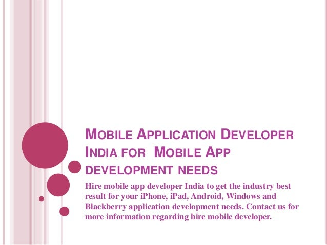 MOBILE APPLICATION DEVELOPER INDIA FOR MOBILE APP DEVELOPMENT NEEDS Hire mobile app developer India to get the industry be...